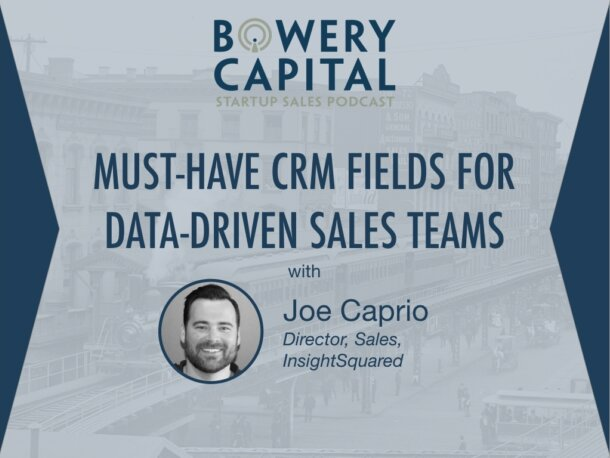 BC Startup Sales Podcast – Must-Have CRM Fields For Data-Driven Sales Teams with Joe Caprio (InsightSquared)