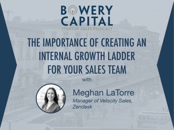 BC Startup Sales Podcast – The Importance of Creating an Internal Growth Ladder for Your Sales Team with Meghan LaTorre (Zendesk)