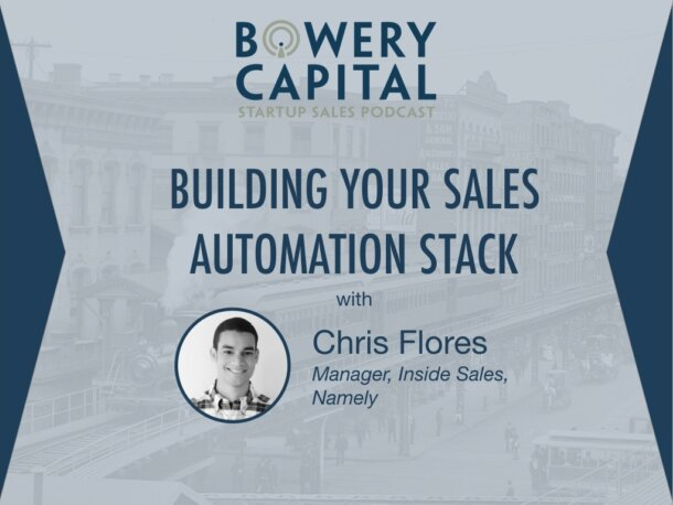 BC Startup Sales Podcast – Building Your Sales Automation Stack – Chris Flores (Namely)