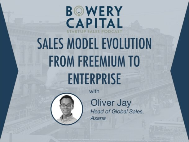 BC Startup Sales Podcast – Sales Model Evolution From Freemium To Enterprise with Oliver Jay (Asana)