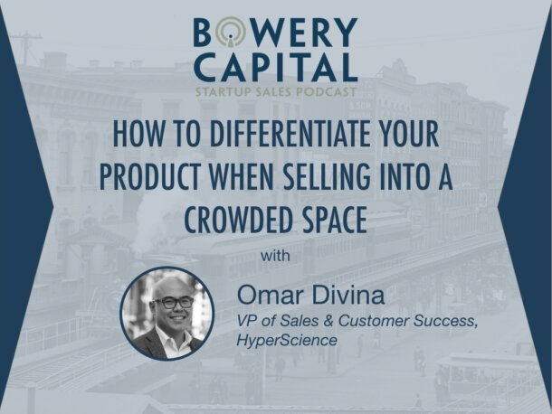 BC Startup Sales Podcast – How To Differentiate Your Product When Selling Into A Crowded Space with Omar Divina (HyperScience)