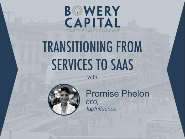 BC Startup Sales Podcast – Transitioning From Services To SaaS with Promise Phelon (TapInfluence)