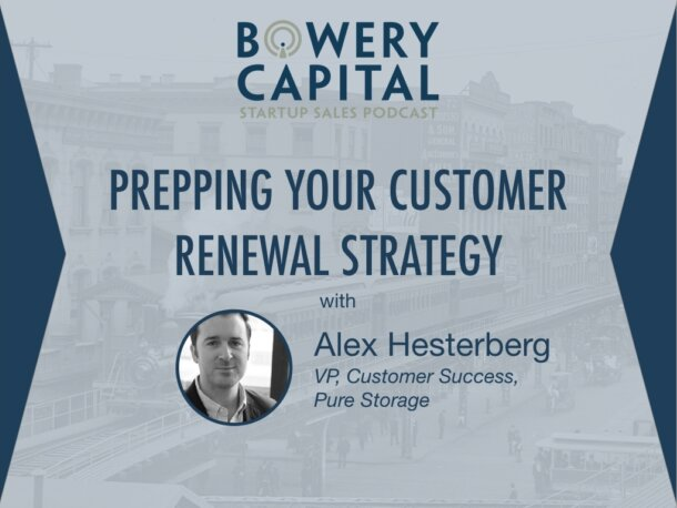 BC Startup Sales Podcast – Prepping Your Customer Renewal Strategy with Alex Hesterberg (Pure Storage)