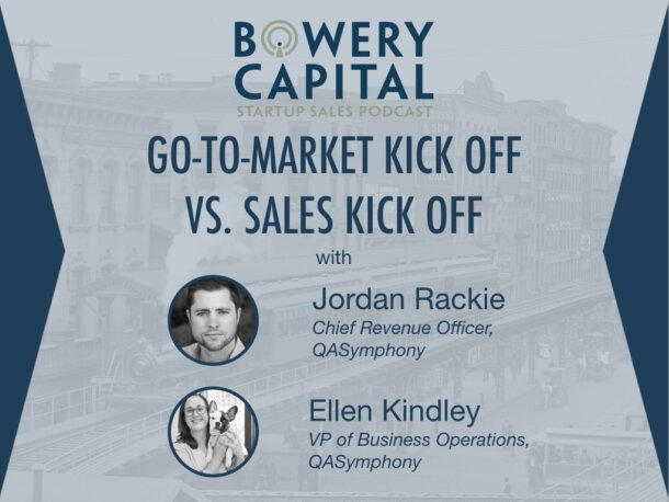 BC Startup Sales Podcast – Go-To-Market Kick Off vs. Sales Kick Off with Jordan Rackie and Ellen Kindley (QASymphony)