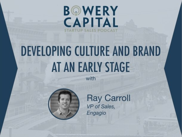 BC Startup Sales Podcast – Developing Culture and Brand at an Early Stage with Ray Carroll (Engagio)