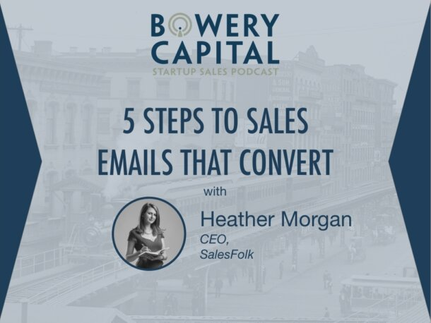 BC Startup Sales Podcast – 5 Steps To Sales Emails That Convert with Heather Morgan (SalesFolk)