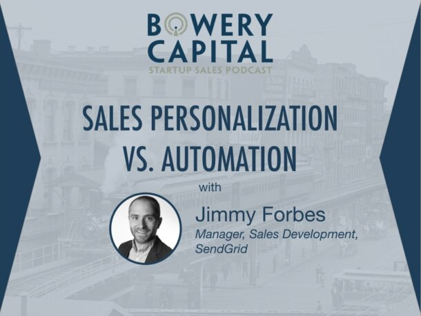 BC Startup Sales Podcast – Sales Personalization vs. Automation with Jimmy Forbes (SendGrid)