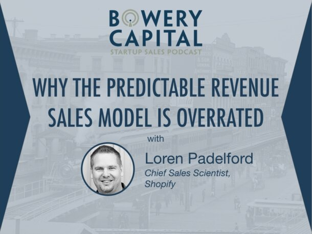 BC Startup Sales Podcast – Why The Predictable Revenue Sales Model Is Overrated with Loren Padelford (Shopify)