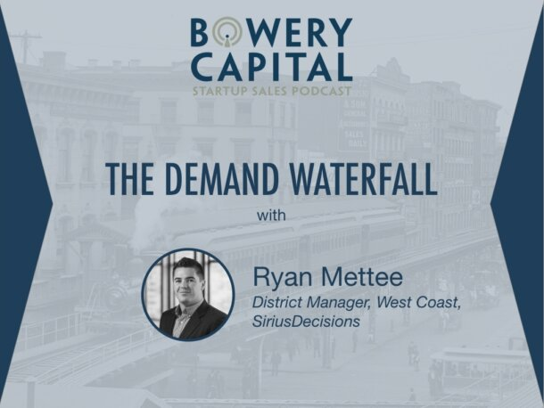 BC Startup Sales Podcast – The Demand Waterfall with Ryan Mettee (SiriusDecisions)