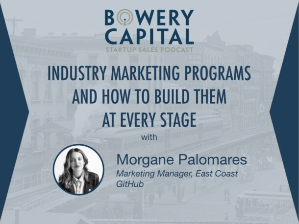 BC Startup Sales Podcast – Industry Marketing Programs and How to Build Them at Every Stage with Morgane Palomares (GitHub)