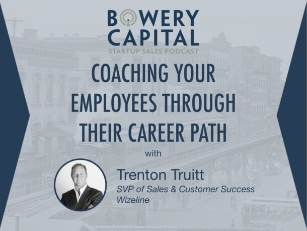 BC Startup Sales Podcast – Coaching Your Employees Through Their Career Path with Trenton Truitt (Wizeline)