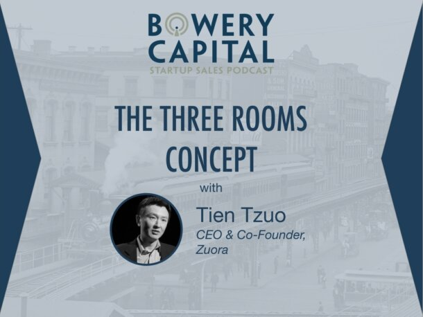 BC Startup Sales Podcast – The Three Rooms Concept with Tien Tzuo (Zuora)
