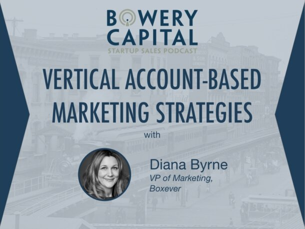 BC Startup Sales Podcast – Vertical Account-Based Marketing Strategies with Diana Byrne (Boxever)