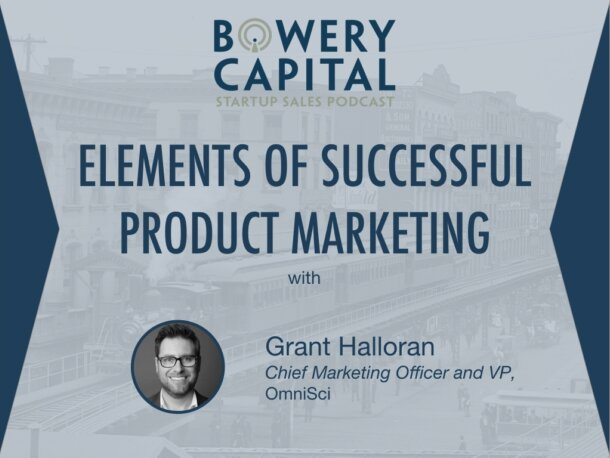 BC Startup Sales Podcast – Elements of Successful Product Marketing with Grant Halloran (OmniSci)
