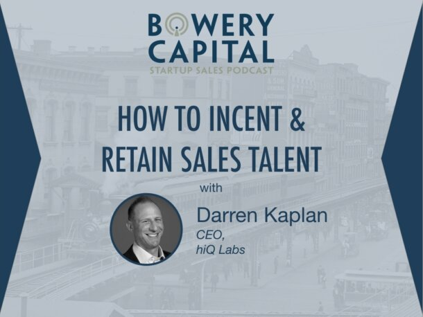 BC Startup Sales Podcast – How To Incent & Retain Sales Talent with Darren Kaplan (hiQ Labs)
