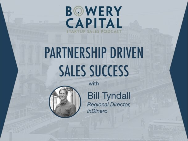 BC Startup Sales Podcast – Partnership Driven Sales Success with Bill Tyndall (inDinero)