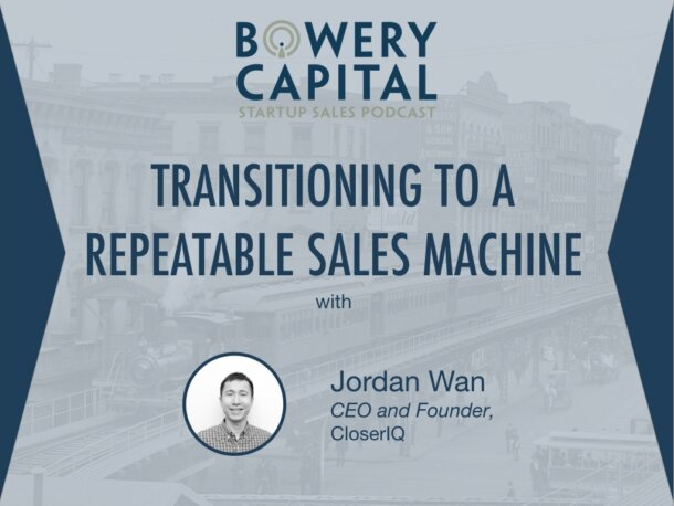 BC Startup Sales Podcast – Transitioning To A Repeatable Sales Machine with Jordan Wan (CloserIQ)