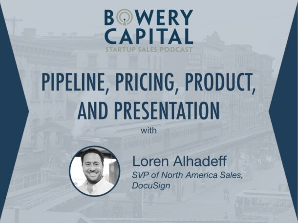 BC Startup Sales Podcast – Pipeline, Pricing, Product, and Presentation with Loren Alhadeff (DocuSign)