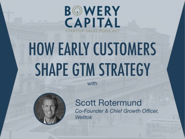 BC Startup Sales Podcast – How Early Customers Shape GTM Strategy with Scott Rotermund (Welltok)