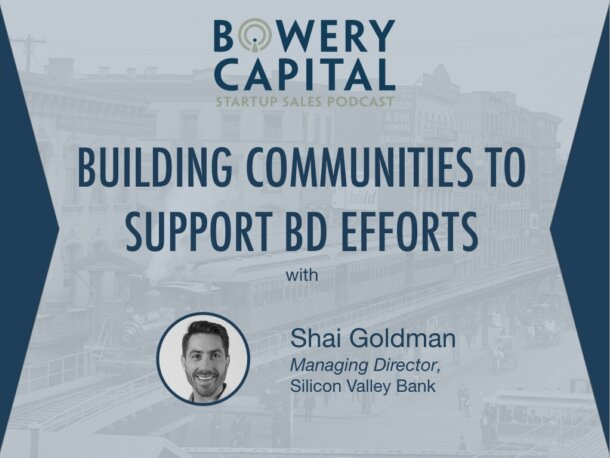 BC Startup Sales Podcast – Building Communities to Support BD Efforts with Shai Goldman (SVB)