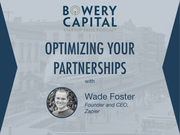 BC Startup Sales Podcast – Optimizing Your Partnerships with Wade Foster (Zapier)
